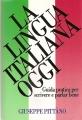 LA LINGUA ITALIANA OGGI. Guida pratica per scrivere e parlar ben